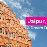 Jaipur, The Pink City: A Dream Destination to Live