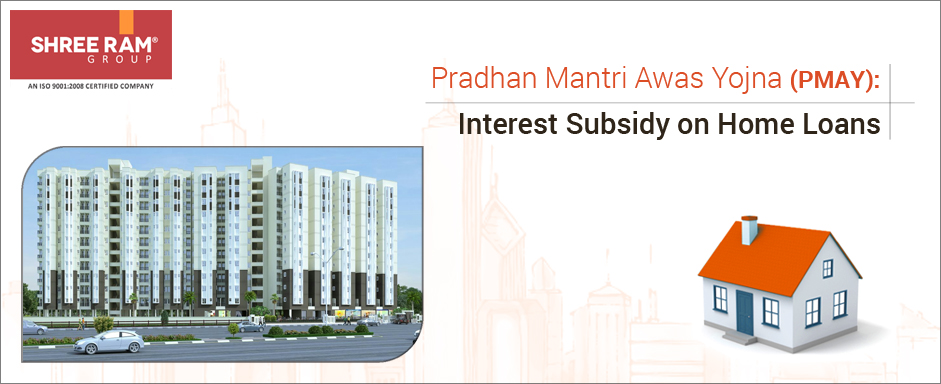 Pradhan mantri awas yojna pmay interest subsidy on home for C home loans